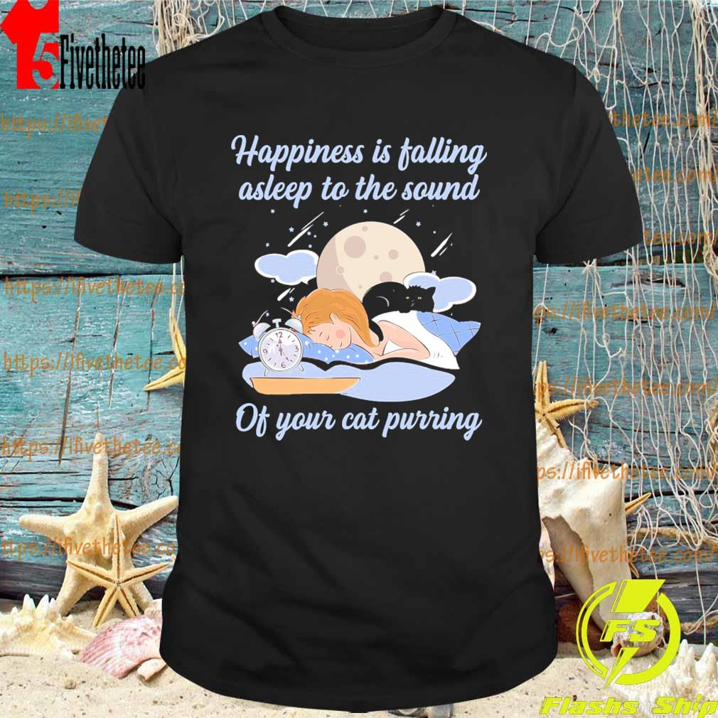 Happiness Is Falling Asleep To The Sound of your Cat purring shirt