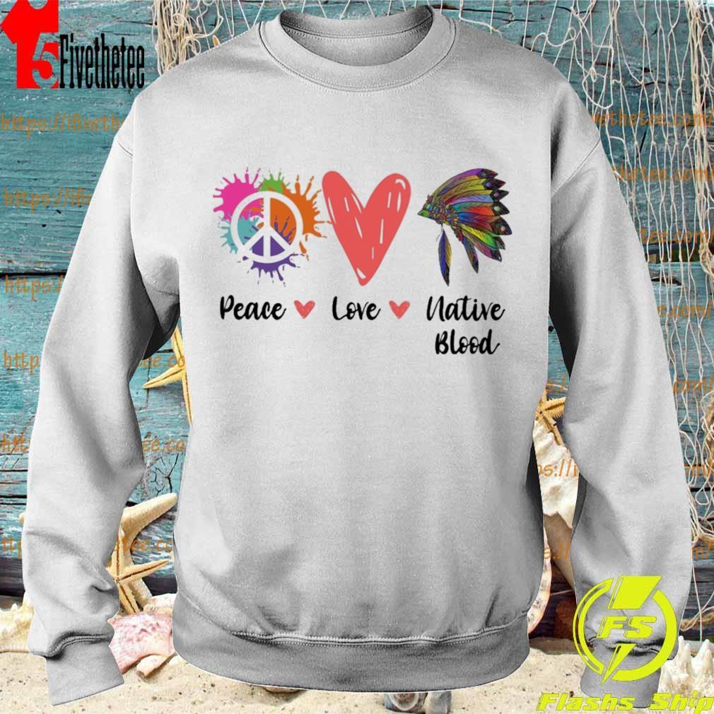 Peace Love Native Blood s Sweatshirt