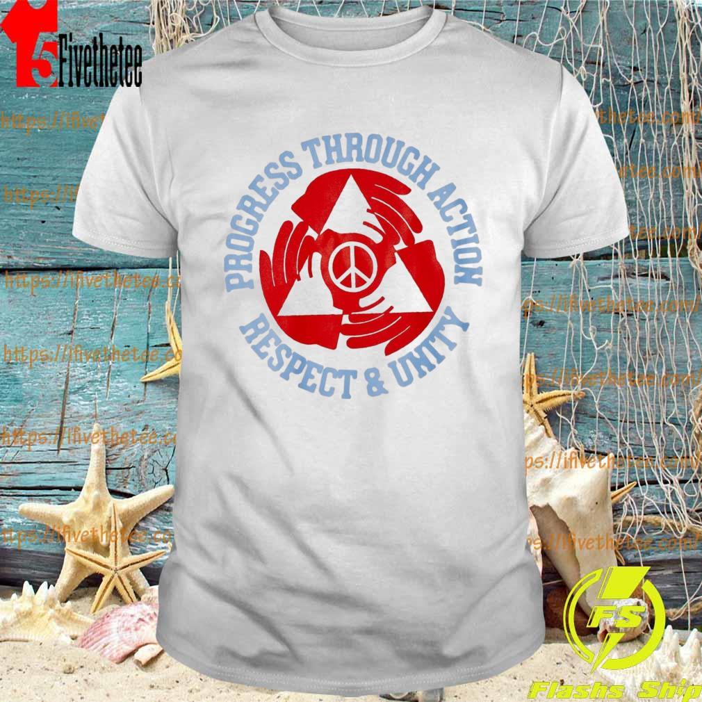 Progress through action respect and unity shirt