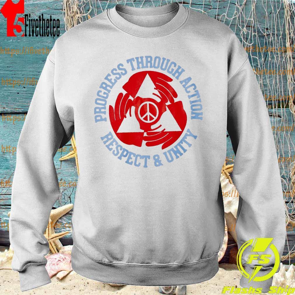 Progress through action respect and unity s Sweatshirt