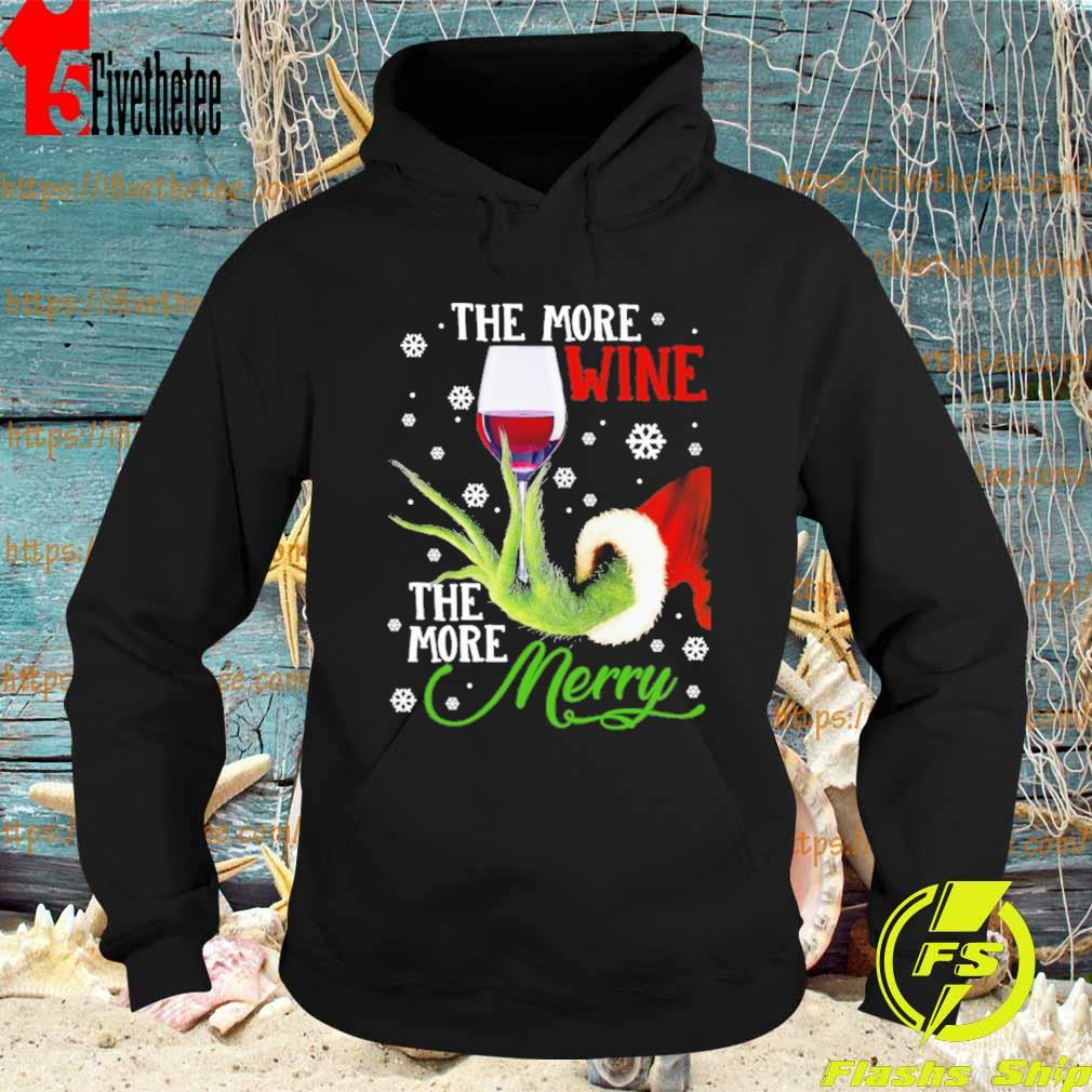 Grinch hand Holding Wine the more Wine the More Merry Christmas s Hoodie