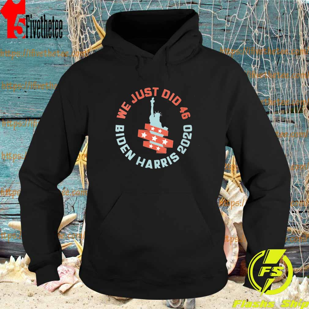 Womens We Just Did 46 Biden Harris 2020 Statue of Liberty s Hoodie